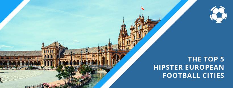Top 5 Hipster European Football Cities
