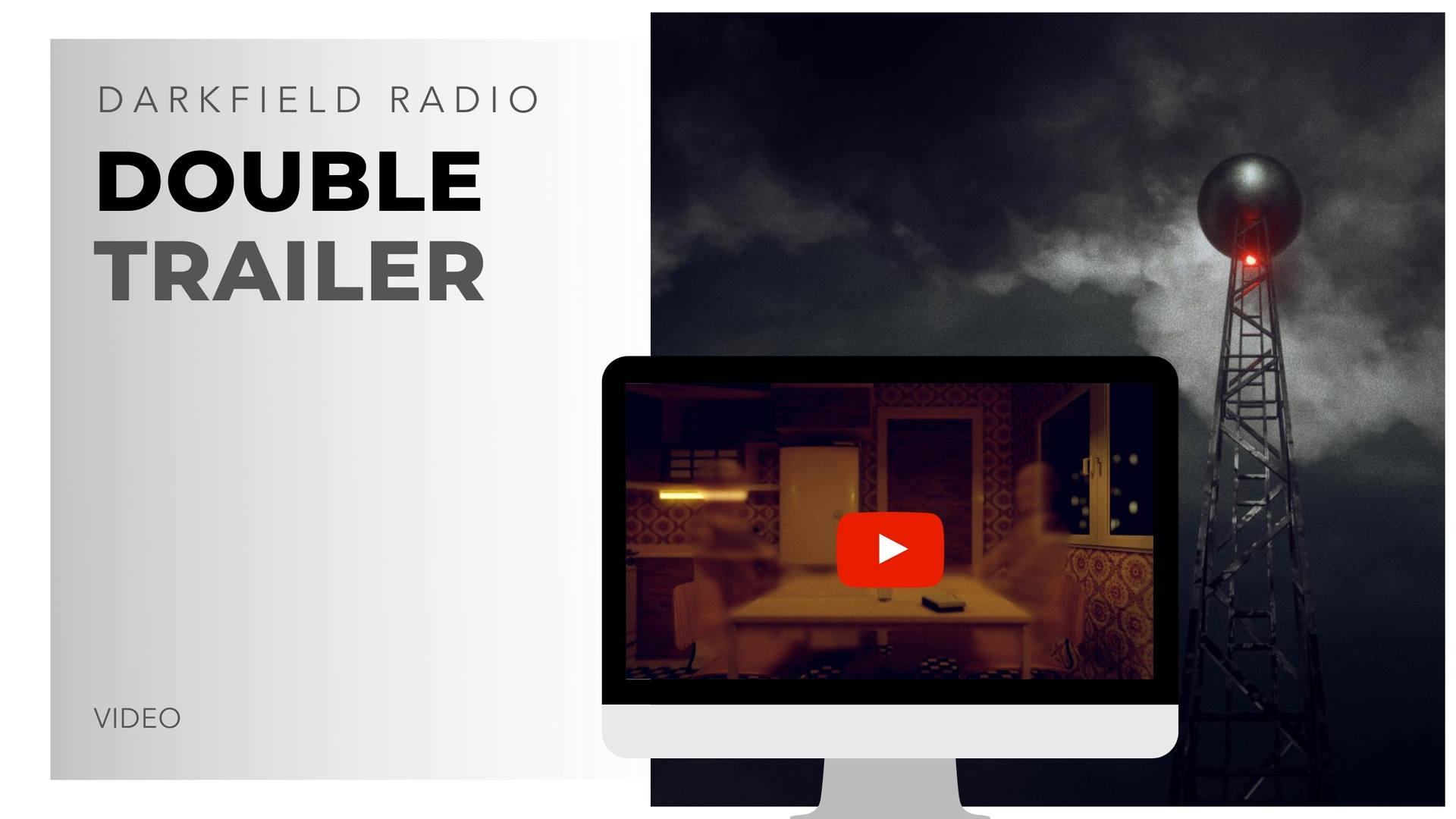 double on darkfield radio trailer - dark