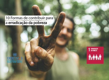 Dez formas de contribuir para a erradicação da pobreza que você pode aplicar em seus projetos.