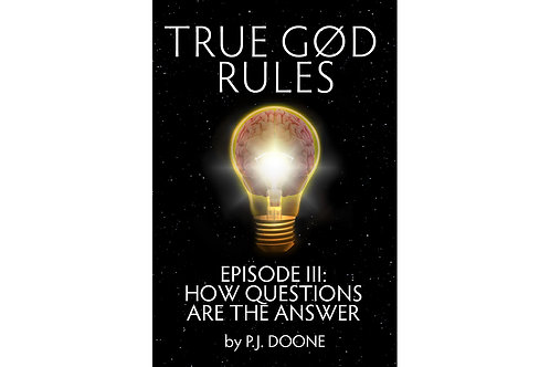 TRUE GØD RULES EPISODE III: HOW QUESTIONS ARE THE ANSWER