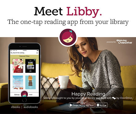 "Banner at top reads ""Meet Libby. The one-tap reading app from your library"" Image is a photograph of a woman drinking coffee or tea and reading on a tablet. Overlay shows the a phone featuring the Libby homescreen and the Libby icon and reads ""Happy Reading. Libby is brought to you by your local library and built with love by OverDrive"""