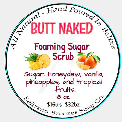 BUTT NAKED! Foaming Sugar Scrub!
