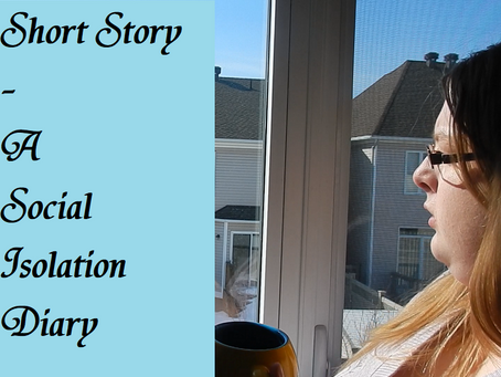 Short Story - A Self Isolation Diary entry