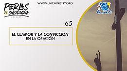 65 El Clamor Y La Conviccion En La Oraci