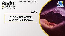 62A El Don Del Amor Es La Mayor Riqueza.
