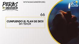 66 Cumpliendo El Plan De Dios Sin Temor.