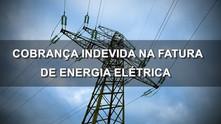 COBRANÇA INDEVIDA NA FATURA DE ENERGIA ELÉTRICA - SAIBA MAIS
