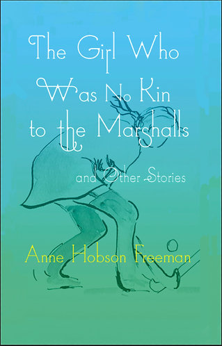 The Girl Who Was No Kin to the Marshalls and Other Stories