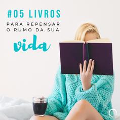 05 LIVROS PARA REPENSAR O RUMO DA SUA VIDA