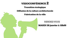 VISIOCONFÉRENCE 2 : TRANSITION ECOLOGIQUE/DIFFUSION DE LA CULTURE ARCHITECTURALE