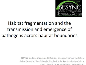 "Presentation at ESA, Baltimore: ""Habitat fragmentation and the transmission and emergence of pa"
