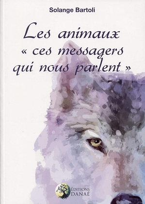 """Les animaux """"ces messagers qui nous parlent"""" -  Solange Bartoli"""