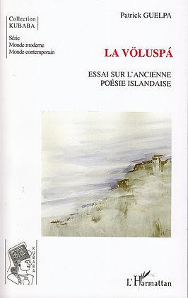 LA VÖLUSPA - Essai sur l'ancienne poésie islandaise - Patrick Guelpa