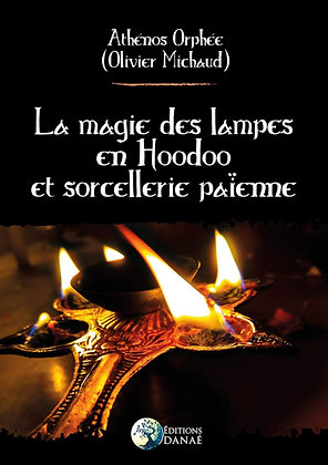 La Magie des Lampes en Hoodoo et Sorcellerie Païenne - Olivier Michaud