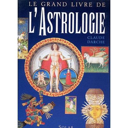Le grand livre de l'astrologie - Claude Darche