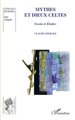 MYTHES ET DIEUX CELTES - Essais et Etudes - Claude Sterckx