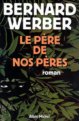 Le père de nos pères - Bernard Werber