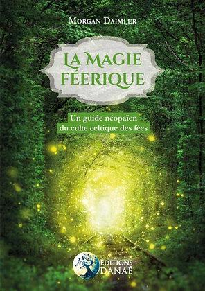La magie féerique: Un guide néo-païen du culte celtique des fées