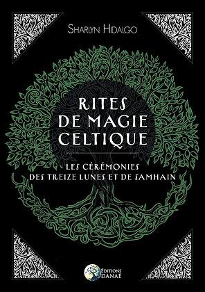 Rites de magie celtique : Les cérémonies des treizes lunes et de Samhain