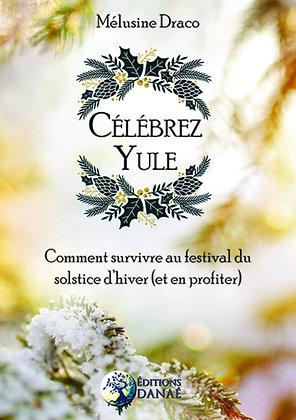 Célébrez Yule: Comment survivre au festival du solstice d'hiver