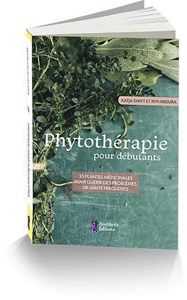 Phytothérapie pour débutants: 35 plantes médicinales