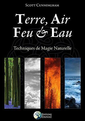 Terre, Air, Feu et Eau: Techniques de Magie Naturelle -  Scott Cunningham