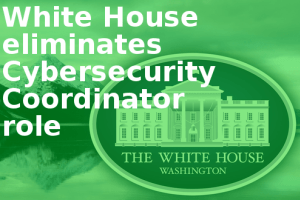 White-House-eliminates-Cybersecurity-Coordinator-role
