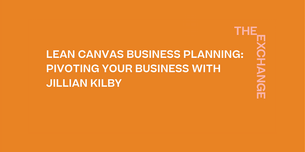 Lean Canvas Business Planning Online: Pivoting your business with Jillian Kilby