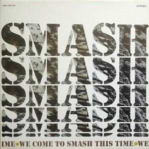 """SMASH """"WE COME TO SMASH THIS TIME"""""""