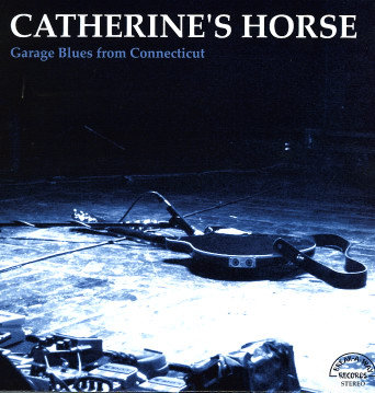 """CATHERINE'S HORSE """"GARAGE BLUES FROM C..."""""""