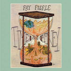 "RAY PIERLE ""TIME AND MONEY"""