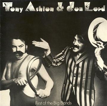 "TONY ASHTON & JON LORD ""FIRST OF THE BIG BANDS"""