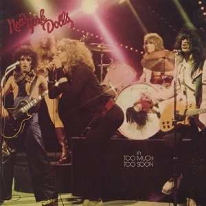 "NEW YORK DOLLS ""IN TOO MUCH TOO SOON"""