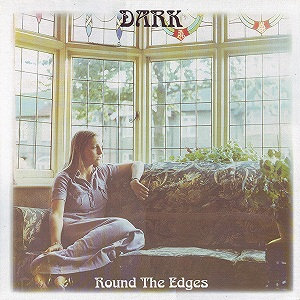 "DARK ""ROUND THE EDGES"""