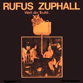 """RUFUS ZUPHALL """"WEIß DER TEUFEL"""""""