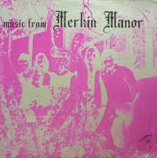 """MERKIN MANOR """"MUSIC FROM"""""""