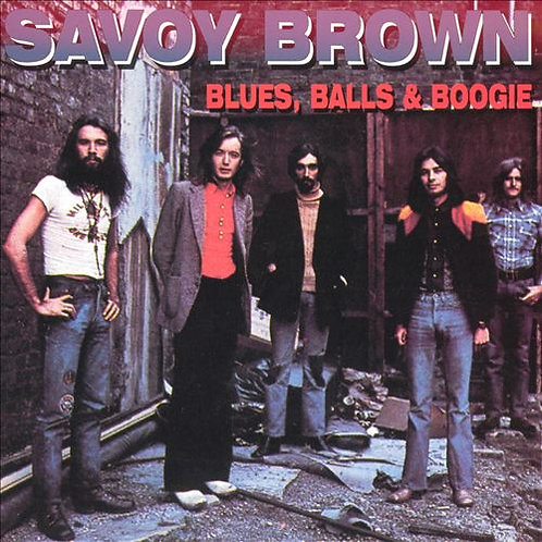 "SAVOY BROWN ""BLUES, BALLS & BOOGIE"""
