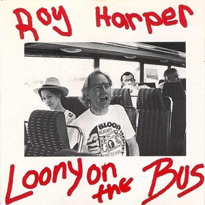 "ROY HARPER ""LOONY ON THE BUS"""