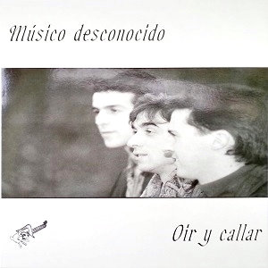 """MÚSICO DESCONOCIDO """"OIR Y CALLAR"""""""