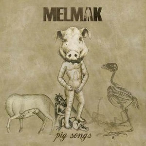 "MELMAK ""PIG SONGS"""
