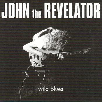 """JOHN THE REVELATOR """"WILD BLUES"""""""