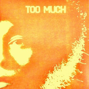 """TOO MUCH """"TOO MUCH"""""""