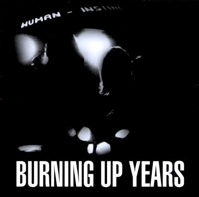 "HUMAN INSTINCT ""BURNING UP YEARS"""