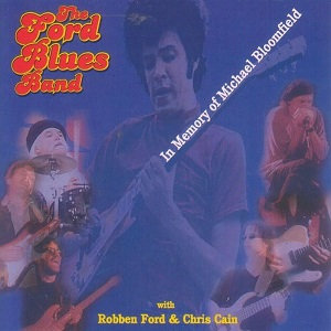 "THE FORD BLUES BAND ""IN MEMORY OF MIKE BLOOMFIELD"""