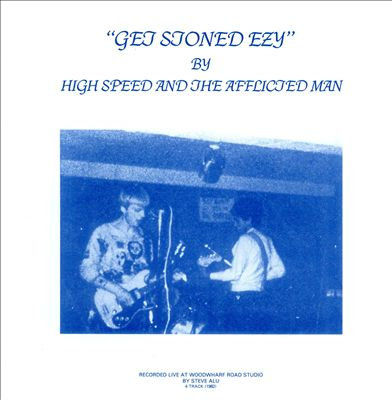 "HIGH SPEED AND THE AFFLICTED MAN ""GET STONED EZY"""