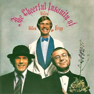 "GILES, GILES & FRIPP ""THE CHEERFUL INSANITY OF..."""