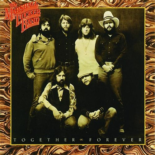 "THE MARSHALL TUCKER BAND ""TOGETHER & FOREVER"""
