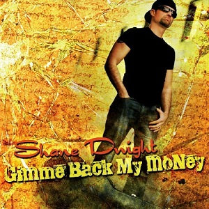 "SHANE DWIGHT ""GIMME BACK MY MONEY"""