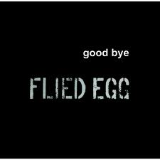 "FLIED EGG ""GOOD BYE"""