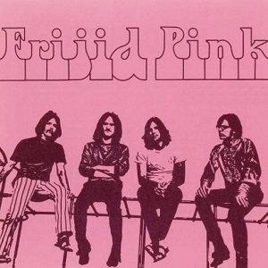 """FRIJID PINK """"FRIJID PINK"""""""